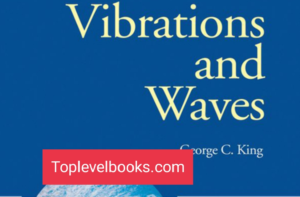 Vibrations and Waves by George C. King Wiley 2009